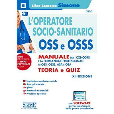 L'OPERATORE SOCIO-SANITARIO OSS E OSSS. MANUALE PER I CONCORSI E LA FORMAZIONE PROFESSIONALE DI O.S.S., O.S.S.S., A.S.A.