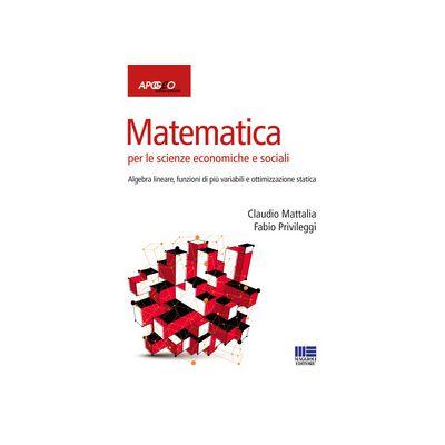 MATEMATICA PER LE SCIENZE ECONOMICHE E SOCIALI. VOL. 2: ALGEBRA LINEARE, FUNZIONI DI PIù VARIABILI E OTTIMIZZAZIONE STAT