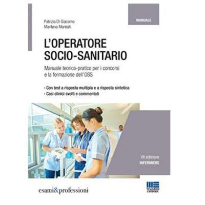 L'OPERATORE SOCIO-SANITARIO. MANUALE TEORICO PRATICO PER I CONCORSI E LA FORMAZIONE PROFESSIONALE DELL'OSS