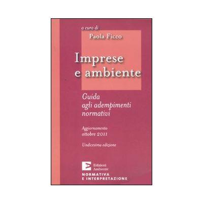 IMPRESE E AMBIENTE 2011 GUIDA AGLI ADEMPIMENTI NORMATIVI